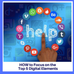 Editof Blog How to Focus on the The Top 5 Digital Elements